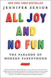 Jennifer Senior: All Joy and No Fun